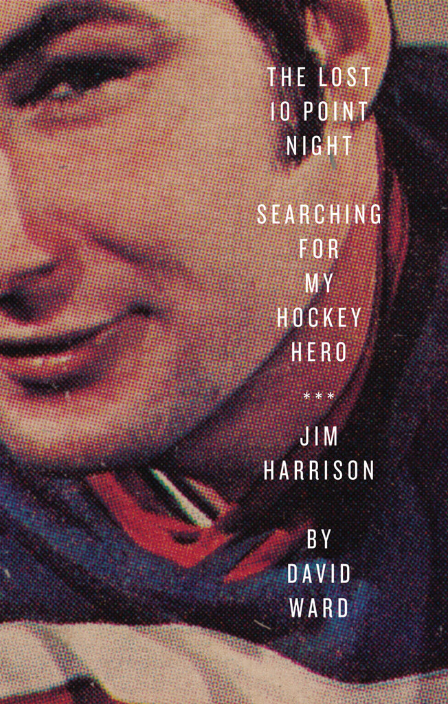 The Lost 10 Point Night: Searching for My Hockey Hero . . . Jim Harrison - ECW Press