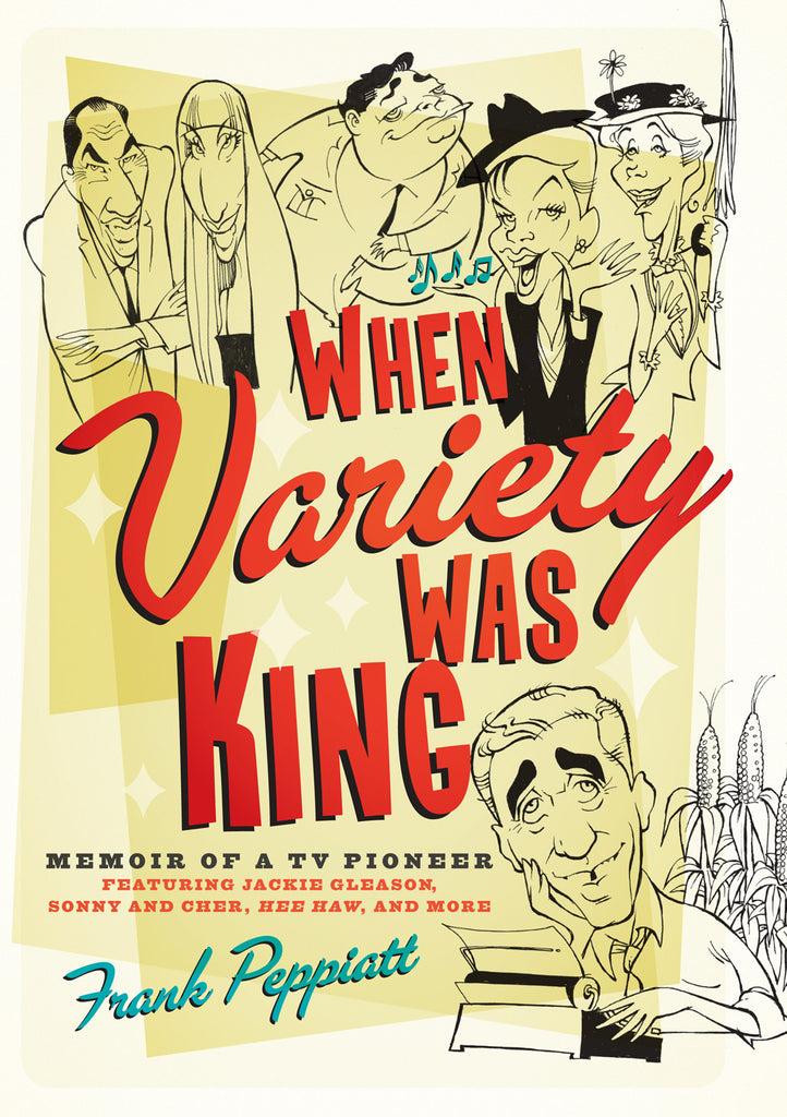 When Variety Was King: Memoir of a TV Pioneer: Featuring Jackie Gleason, Sonny and Cher, Hee Haw, and More - ECW Press  - 1
