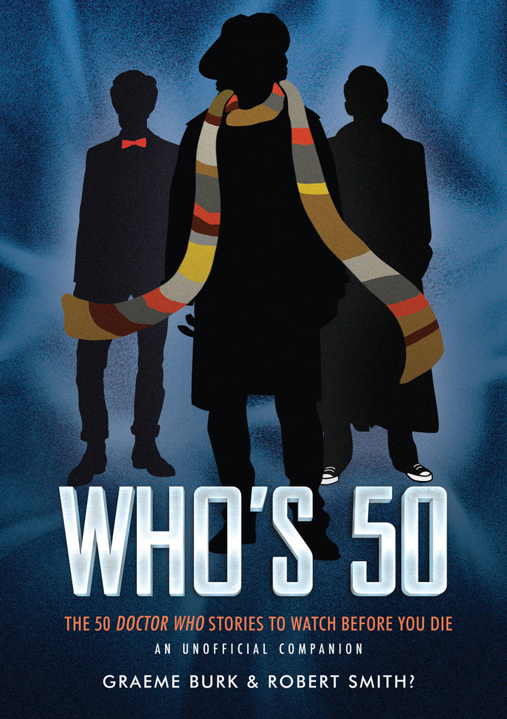 Who's 50: The 50 Doctor Who Stories to Watch Before You Die — An Unofficial Companion - ECW Press