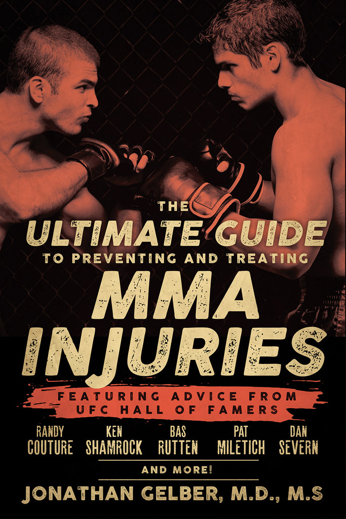 The Ultimate Guide to Preventing and Treating MMA Injuries: Featuring advice from UFC Hall of Famers Randy Couture, Ken Shamrock, Bas Rutten, Pat Miletich, Dan Severn and more! - ECW Press