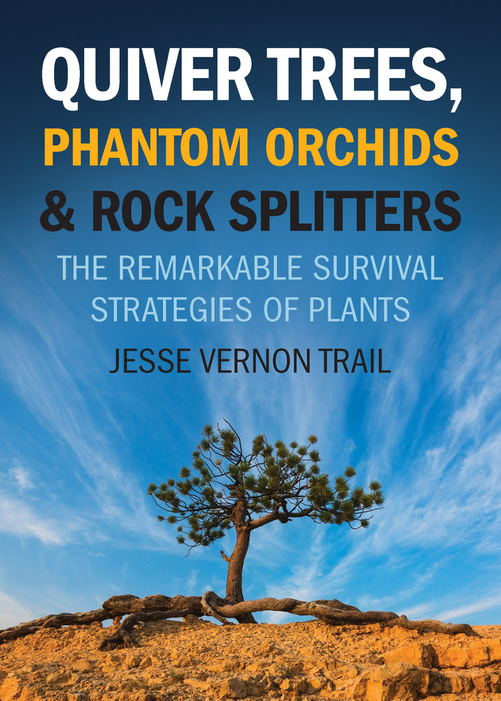 Quiver Trees, Phantom Orchids and Rock Splitters: The Remarkable Survival Strategies of Plants - ECW Press