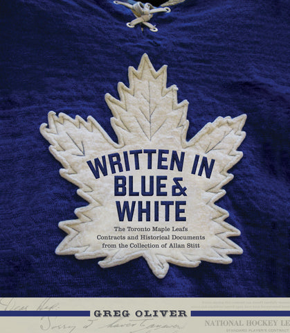 Written in Blue and White: The Toronto Maple Leafs Contracts and Historical Documents from the Collection of Allan Stitt - ECW Press