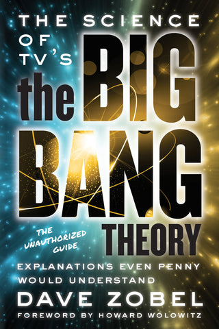 The Science of TV's the Big Bang Theory: Explanations Even Penny Would Understand - ECW Press