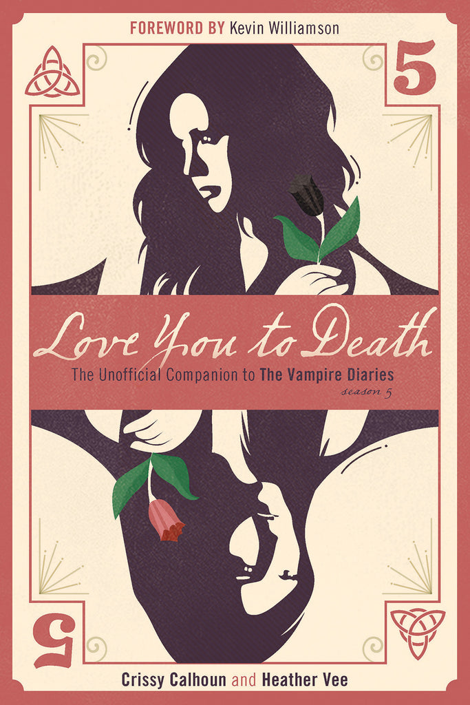 Love You to Death — Season 5: The Unofficial Companion to The Vampire Diaries - ECW Press