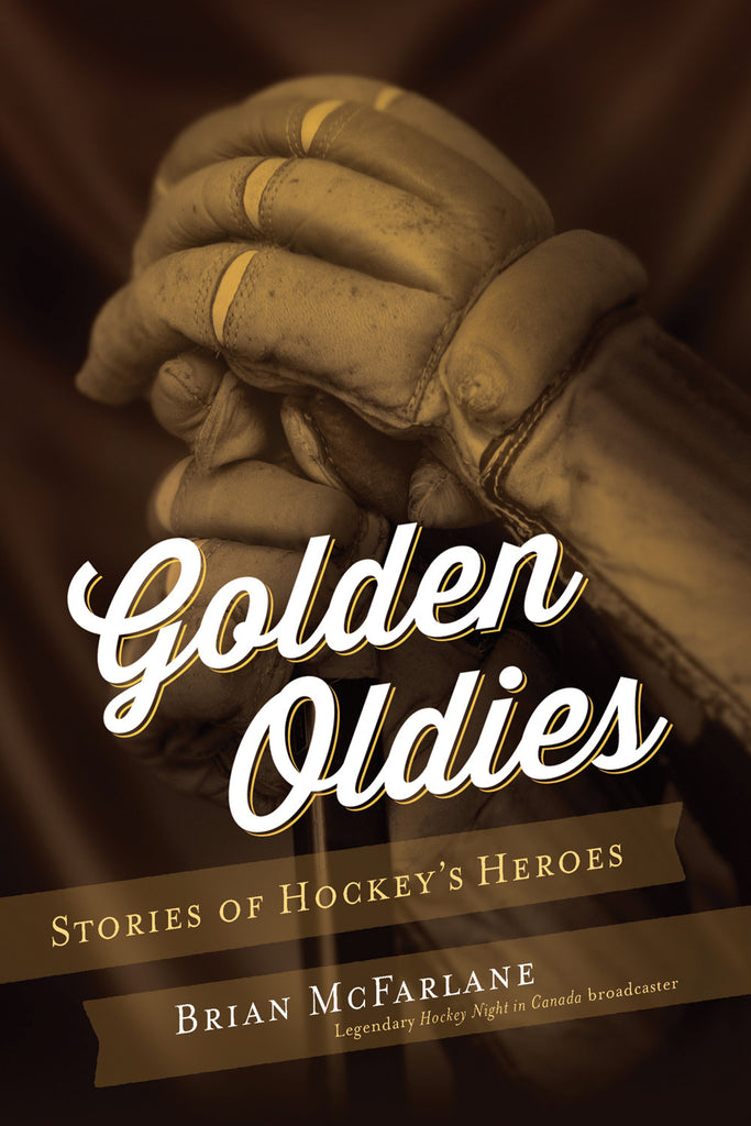 Golden Oldies: Stories of Hockey's Heroes - ECW Press
