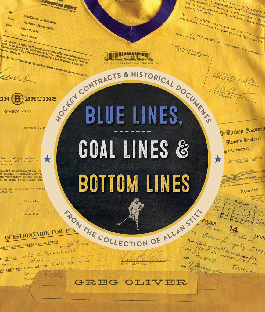 Blue Lines, Goal Lines & Bottom Lines: Hockey Contracts and Historical Documents from the Collection of Allan Stitt - ECW Press