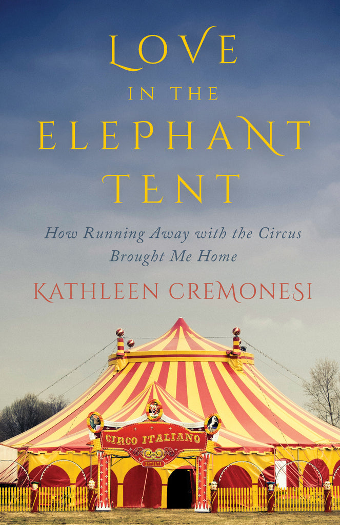 Love in the Elephant Tent: How Running Away with the Circus Brought Me Home - ECW Press