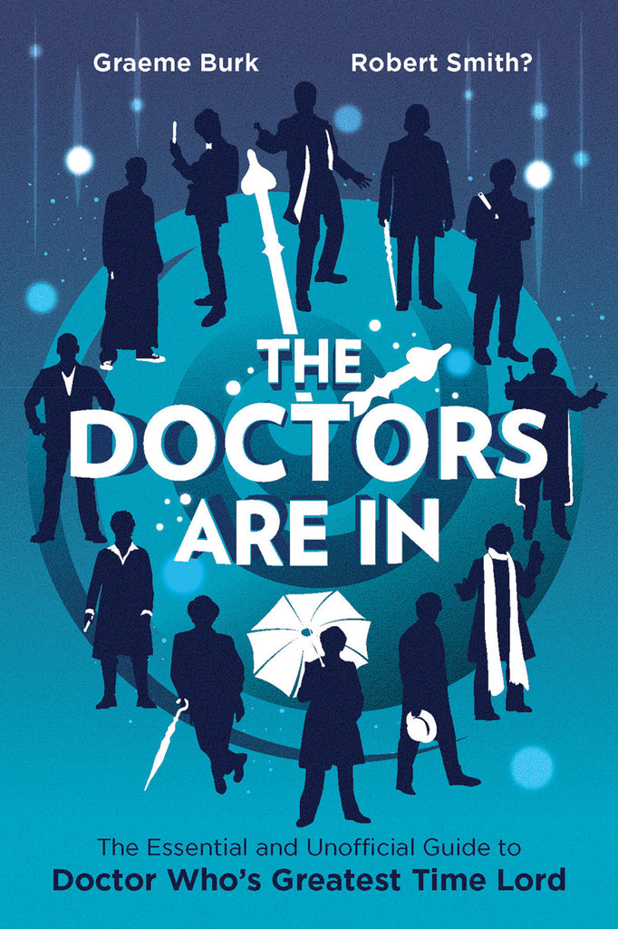 The Doctors Are In: The Essential and Unofficial Guide to Doctor Who's Greatest Time Lord - ECW Press