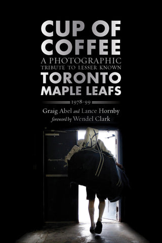Cup of Coffee: A Photographic Tribute to Lesser Known Toronto Maple Leafs, 1978–99 - ECW Press
