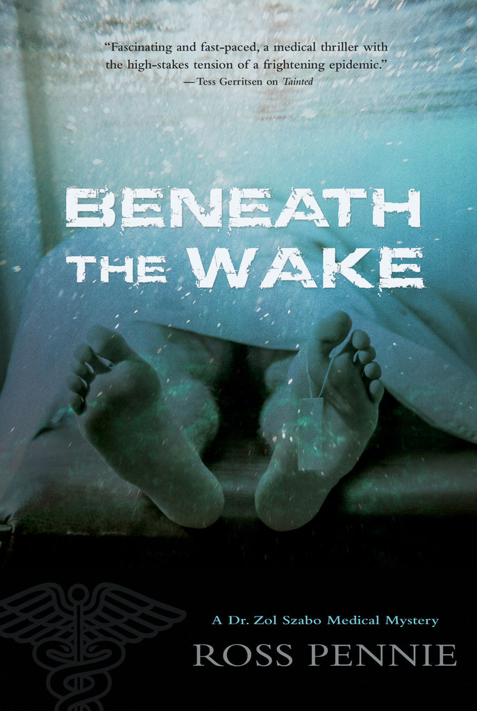 Beneath the Wake: A Dr. Zol Szabo Medical Mystery - ECW Press