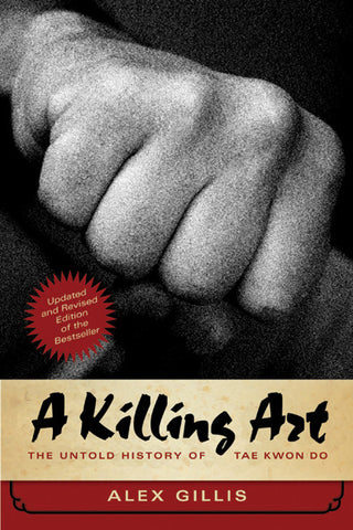 A Killing Art: The Untold History of Tae Kwon Do, Updated and Revised - ECW Press  - 1