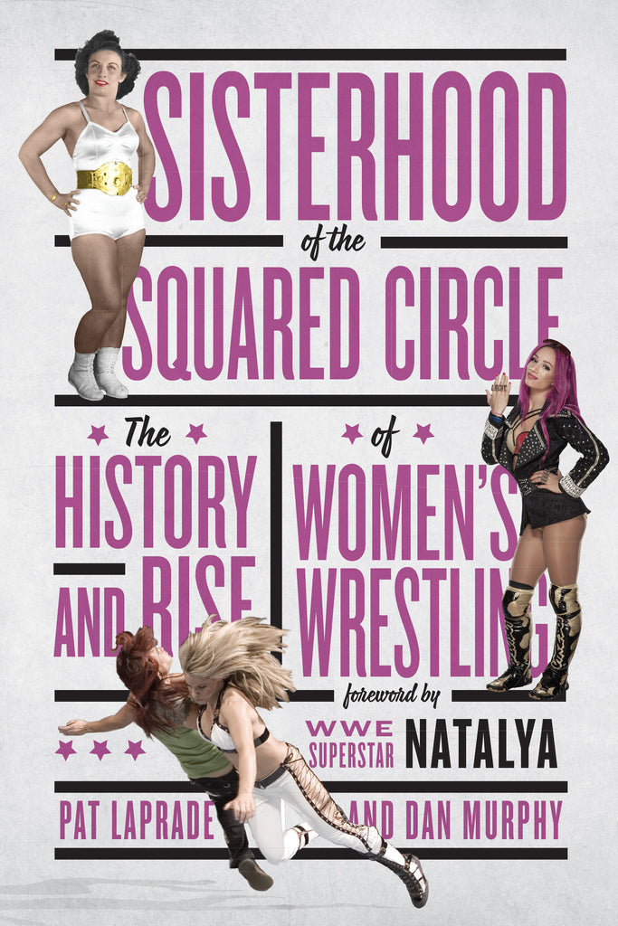 Sisterhood of the Squared Circle: The History and Rise of Women's Wrestling - ECW Press