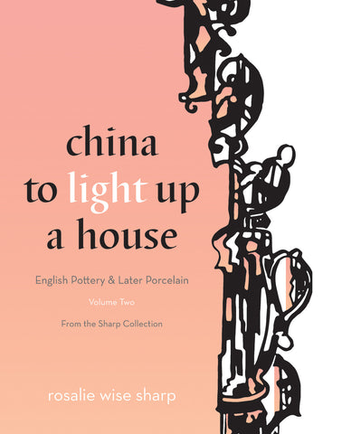 China to Light Up a House, Volume 2: English Pottery & Later Porcelain - ECW Press