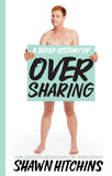 Brief History of Oversharing, A by Shawn Hitchins, ECW Press