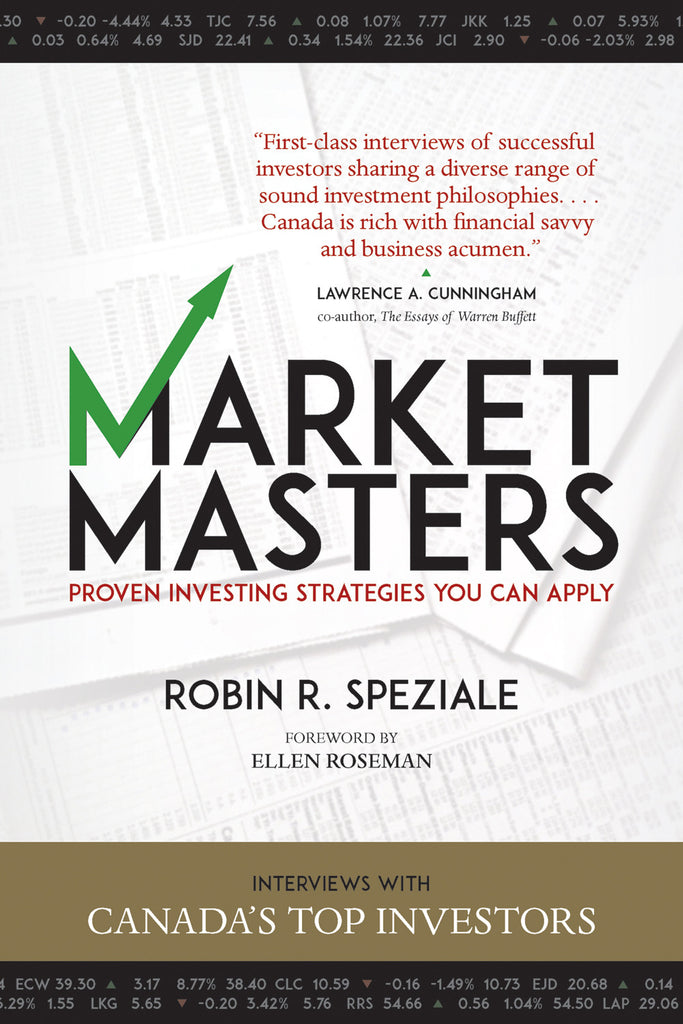 Market Masters: Interviews with Canada's Top Investors — Proven Investing Strategies You Can Apply - ECW Press