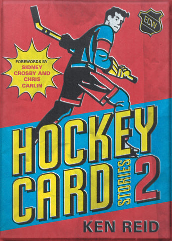Hockey Card Stories 2 by Ken Reid, foreword by Sidney Crosby and Chris Carlin, ECW Press