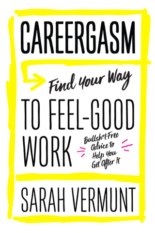 Careergasm: Find Your Way to Feel-Good Work - ECW Press