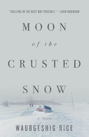 Moon of the Crusted Snow by Waubgeshig Rice, ECW Press