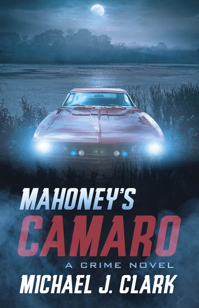 Mahoney's Camaro by Michael J. Clark, ECW Press