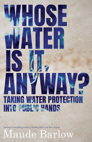 Whose Water Is It, Anyway? by Maude Barlow, ECW Press
