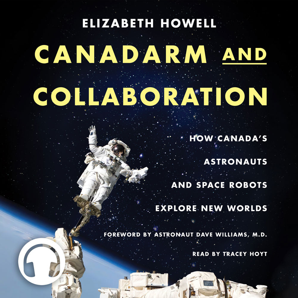 Canadarm and Collaboration by Elizabeth Howell, foreword by David Williams, M.D., read by Tracey Hoyt, ECW Press