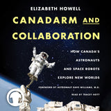 Canadarm and Collaboration audiobook by Elizabeth Howell, ECW Press