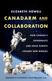 Canadarm and Collaboration by Elizabeth Howell, ECW Press