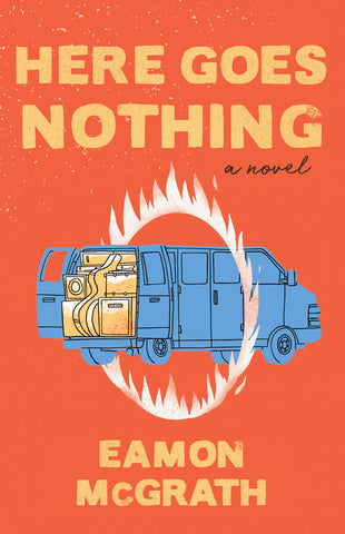 Here Goes Nothing by Eamon McGrath, ECW Press