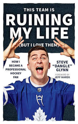 "This Team Is Ruining My Life (But I Love Them) by Steve ""Dangle"" Glynn, ECW Press"