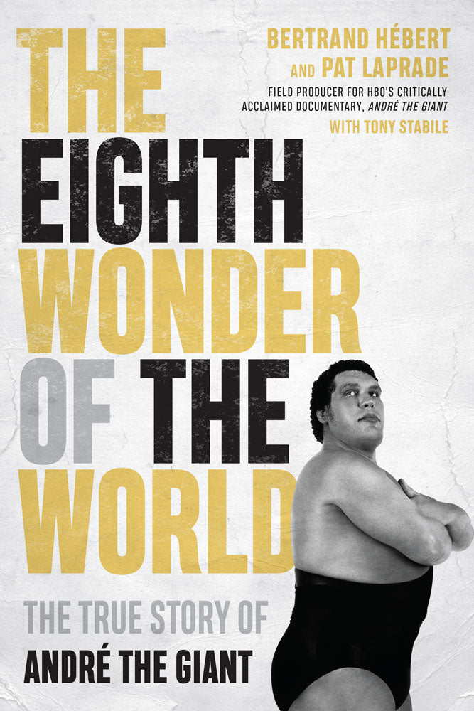 The Eighth Wonder of the World by Bertrand Hébert and Pat Laprade with Tony Stabile, ECW Press