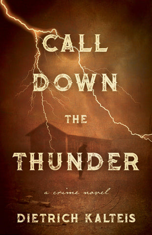 Call Down the Thunder by Dietrich Kalteis, ECW Press