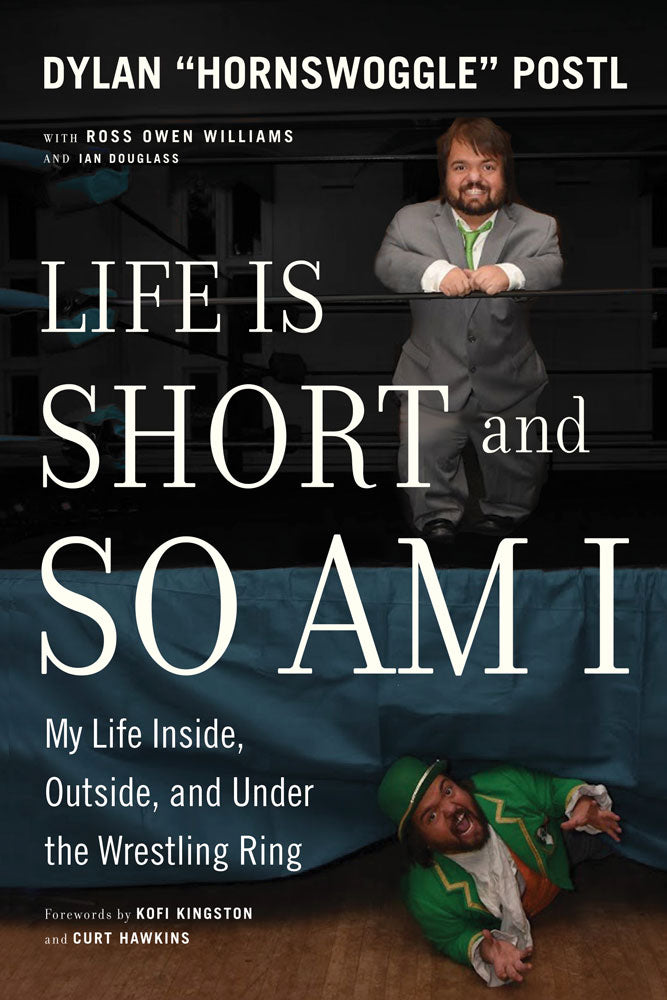 "Life Is Short and So Am I by Dylan ""Hornswoggle"" Postl with Ross Owen Williams and Ian Douglass, ECW Press"