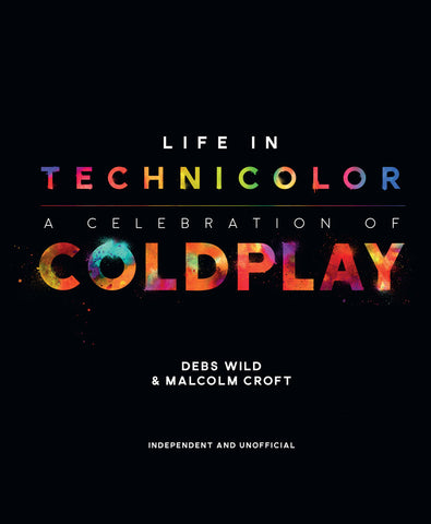 Life In Technicolor: A Celebration of Coldplay by Debs Wild and Malcolm Croft, ECW Press