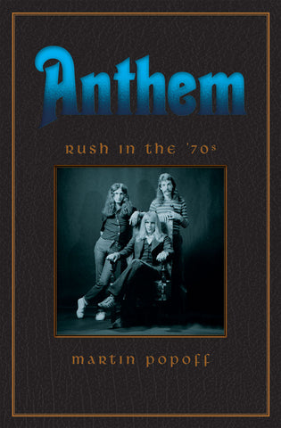 Anthem: Rush in the '70s by Martin Popoff, ECW Press