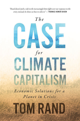 Case for Climate Capitalism, The by Tom Rand, ECW Press