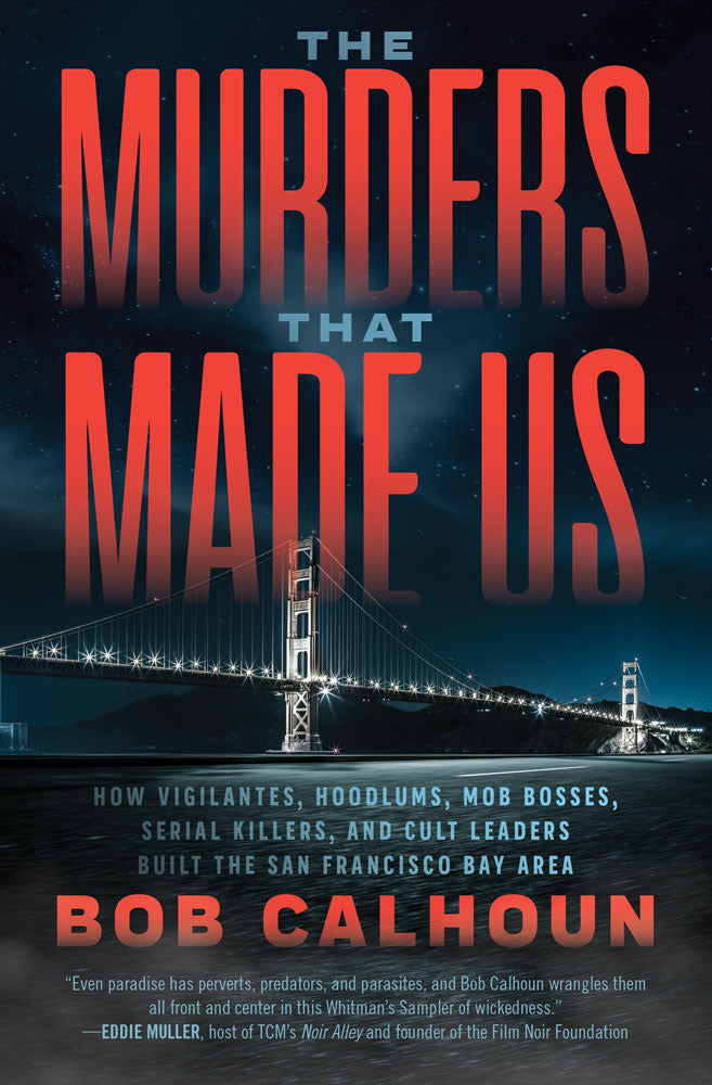 The Murders That Made Us by Bob Calhoun, ECW Press