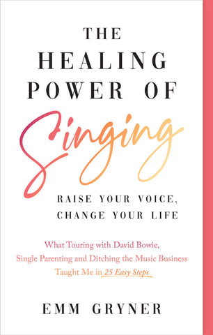 The Healing Power of Singing by Emm Gryner, ECW Press