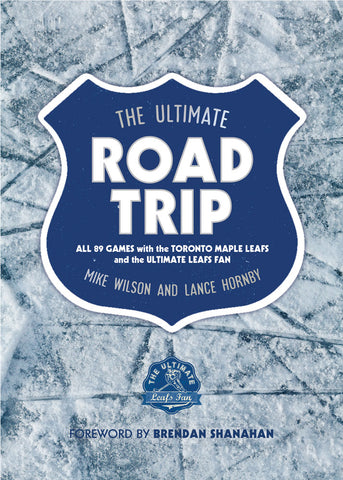 The Ultimate Road Trip by Mike Wilson and Lance Hornby, foreword by Brendan Shanahan, ECW Press