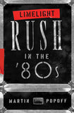 Limelight: Rush in the '80s by Martin Popoff, ECW Press