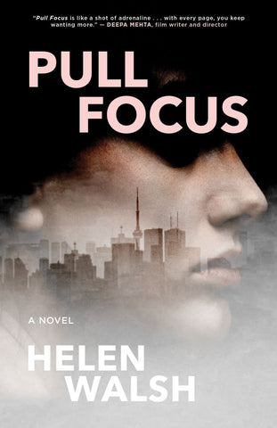 Pull Focus by Helen Walsh, ECW Press