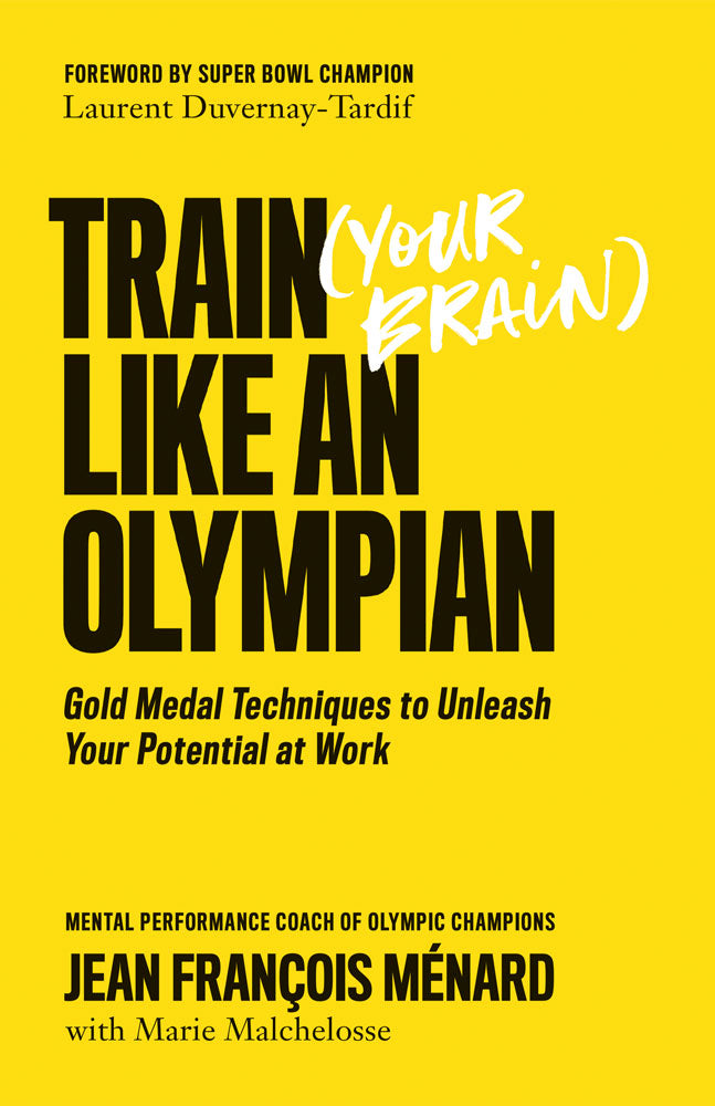 Train (Your Brain) Like an Olympian by Jean François Ménard with Marie Malchelosse, foreword by Laurent Duvernay-Tardif, ECW Press