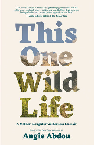 This One Wild Life by Angie Abdou, ECW Press