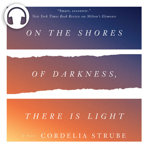 On the Shores of Darkness, There Is Light by Cordelia Strube, narrated by Michelle Monteith and Scott Gorman, ECW Press