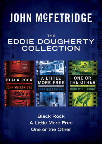 Cover image for The Eddie Dougherty Collection by John McFetridge, includes Black Rock, A Little More Free and One or the Other in one ebook bundle