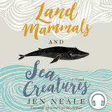 Land Mammals and Sea Creatures audiobook by Jen Neale, ECW Press