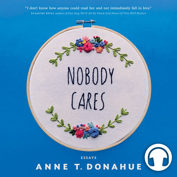 Nobody Cares by Anne T. Donahue, narrated by the author, ECW Press