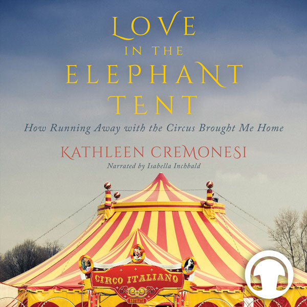 Audiobook Love in the Elephant Tent: How Running Away with the Circus Brought Me Home - ECW Press