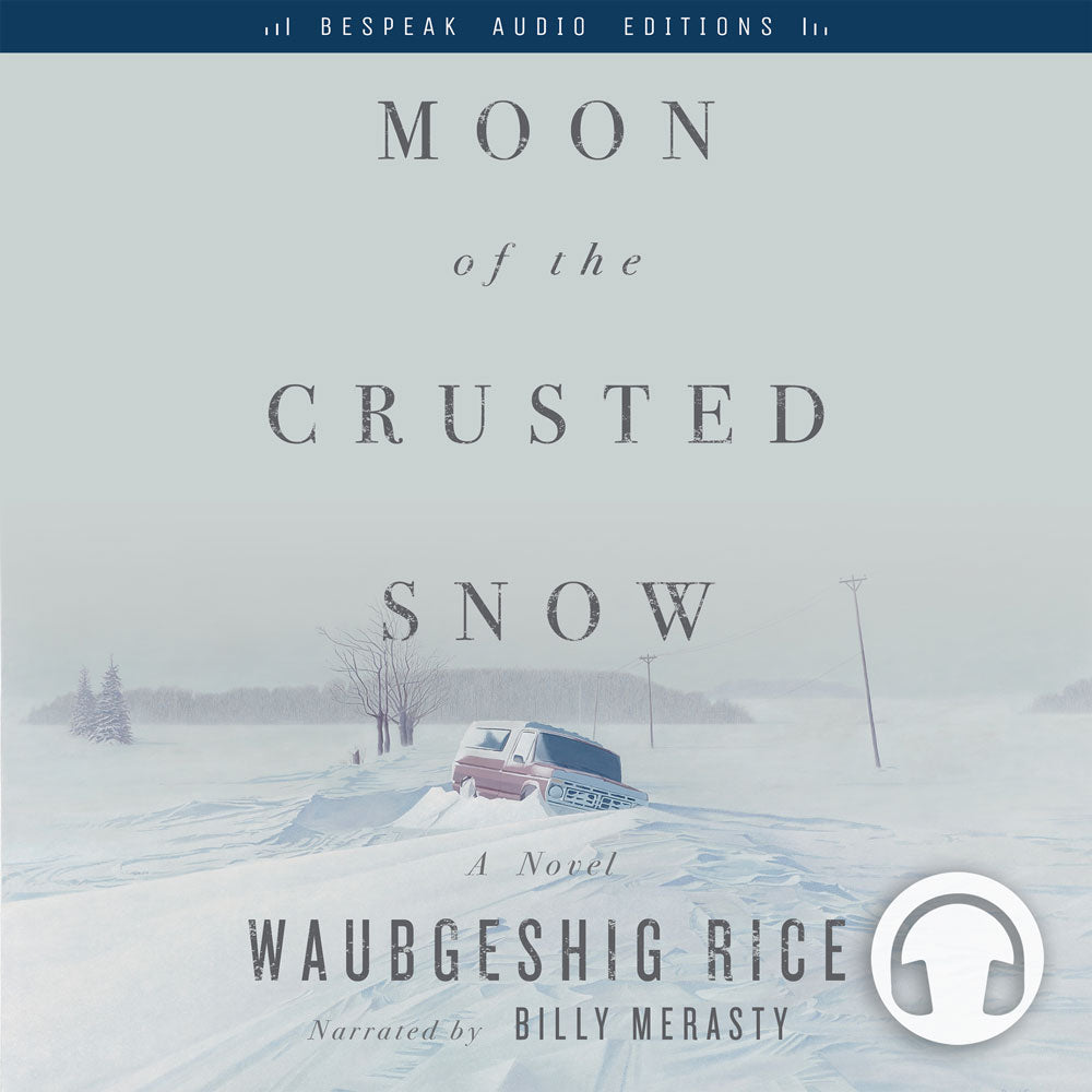 Moon of the Crusted Snow by Waubgeshig Rice, narrated by Billy Merasty, ECW Press