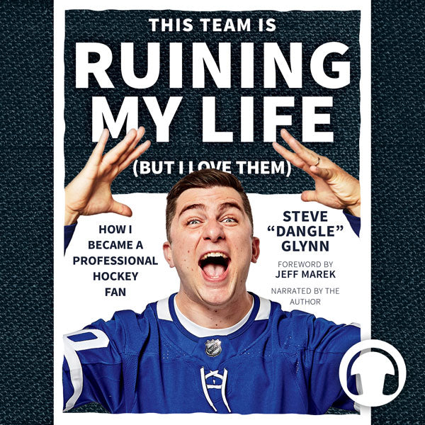 This Team Is Ruining My Life (But I Love Them): How I Became a Professional Hockey Fan