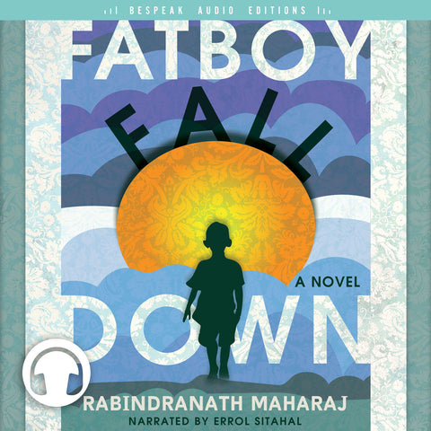 Fatboy Fall Down by Rabindranath Maharaj, narrated by Errol Sitahal, ECW Press